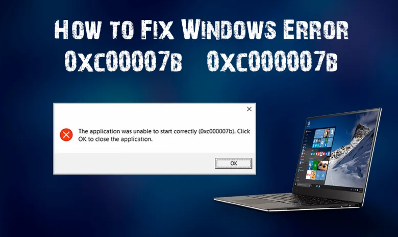 How to Fix Error 0xc00007b/0xc000007b On Windows 10, 8.1, 8 & 7 (All PC Games & Software)