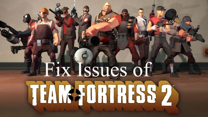 How To Fix Issue Team Fortress 2 Not Working?